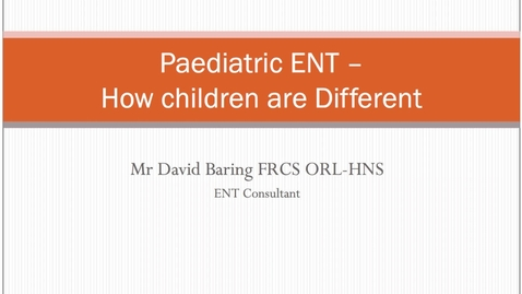 Thumbnail for entry Paediatric ENT - How Children are Different MBChB Yr5
