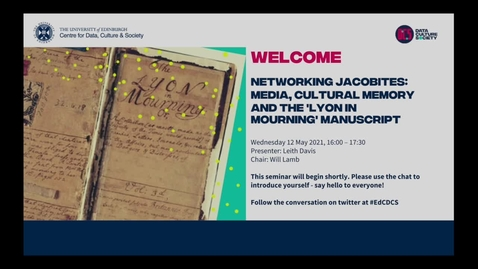 Thumbnail for entry Networking Jacobites: Media, Cultural Memory and the 'Lyon in Mourning' Manuscript