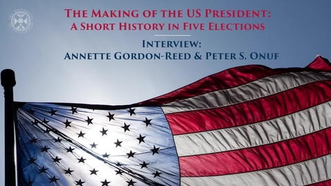 Thumbnail for entry The Making of the US President - A short history in five elections - Interview with Annette Gordon-Reed and Peter S Onuf