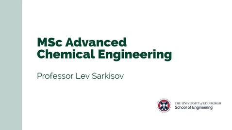 Thumbnail for entry Professor Lev Sarkisov introduces the MSc in Advanced Chemical Engineering