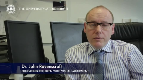 Thumbnail for entry John Ravenscroft-Educating Children with Visual Impairment-Research In A Nutshell-The Moray House School of Education-01/04/2014