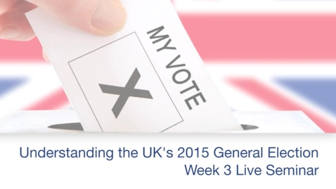 Thumbnail for entry Understanding The General Election - Week 3 Live Seminar