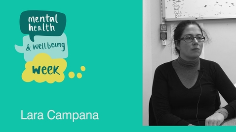 Thumbnail for entry Mental Health and Wellbeing Week: Lara Campana