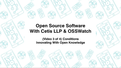 Thumbnail for entry Open Source Software with Cetis LLP., & OSSWatch, (Video 3 of 4) Conditions, Innovating With Open Knowledge