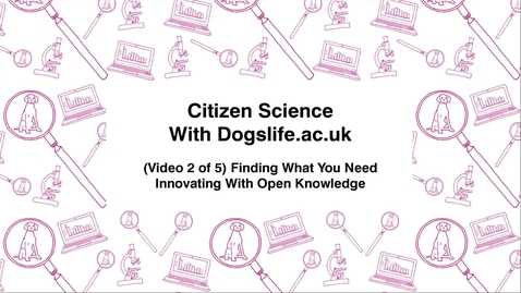 Thumbnail for entry Citizen Science With Dogslife.ac.uk, (Video 2 of 5) Finding What You Need, Innovating With Open Knowledge