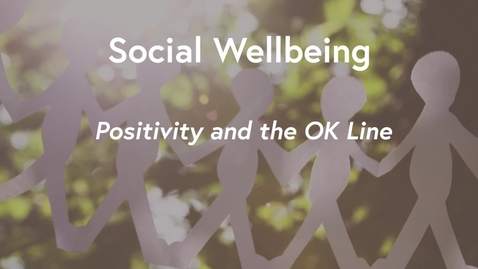Thumbnail for entry Social Wellbeing MOOC WK1 - Positivity & The OK Line