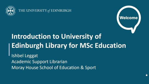 Thumbnail for entry Introduction to University of Edinburgh Library for MSc Education (2021-22)