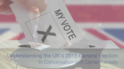 Thumbnail for entry The UK's 2015 General Election - In conversation with Daniel Kinnealy