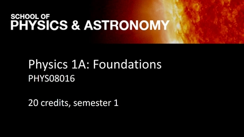 Thumbnail for entry Physics and Astronomy: Physics 1A: Foundations PHYS08016