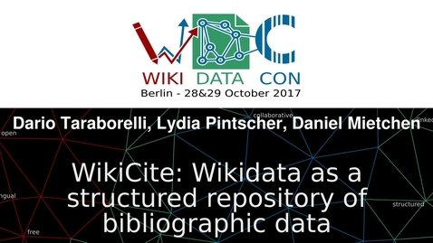 Thumbnail for entry WikiCite: Wikidata as a structured repository of bibliographic data - Talk at WikidataCon 2017