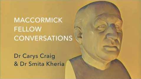 Thumbnail for entry MacCormick Conversations: Dr Carys Craig with Dr Smita Kheria