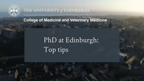 Thumbnail for entry Top Tips for Studying Towards a PhD | The University of Edinburgh