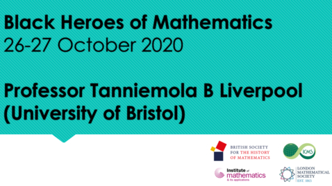 Thumbnail for entry Black Heroes of Mathematics Conference: Professor Tanniemola B Liverpool (University of Bristol)