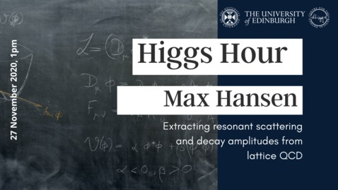 Thumbnail for entry Higgs Hour with Max Hansen 'Extracting resonant scattering and decay amplitudes from lattice QCD'