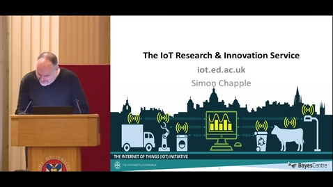 Thumbnail for entry Edinburgh University Internet of Things (IoT) Research & Innovation Service - Simon Chapple