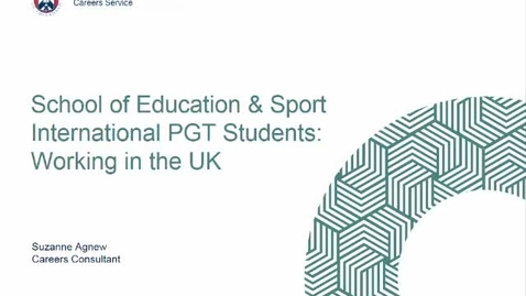 Thumbnail for entry School of Education & Sport International PGT Students: Working in the UK