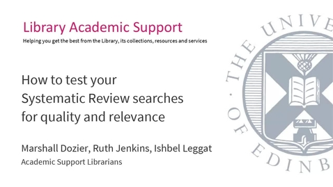 Thumbnail for entry How to test your systematic review searches for quality and relevance (Dissertation Festival)