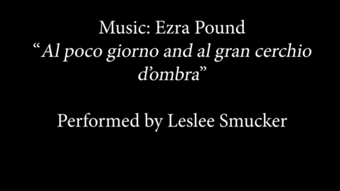 Thumbnail for entry Al giorno and al gran cerchio d'ombra by Ezra Pound played by Leslee Smucker