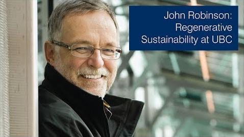 Thumbnail for entry John Robinson: Regenerative Sustainability at UBC