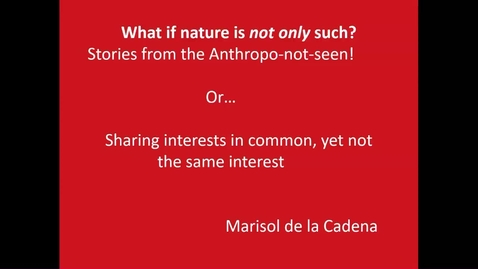 Thumbnail for entry Munro Lecture - Professor Marisol de la Cadena: 'Nature but not only. Stories from the anthropo-not-seen'