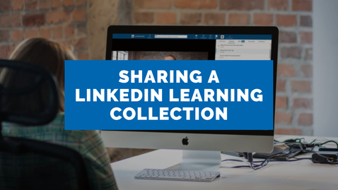 Thumbnail for entry Sharing a LinkedIn Learning Collection