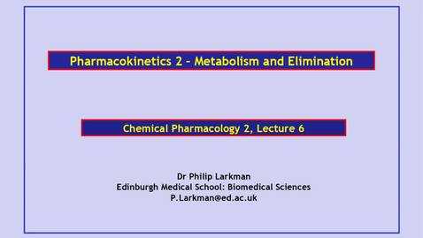 Thumbnail for entry Lecture 6 - Pharmacokinetics 2 Drug metabolism and drug elimination - Dr Phil Larkman