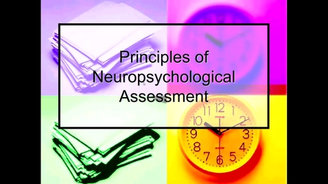 Thumbnail for entry Principles of Neuropsychological Assessment- Why perform an assessment - with captions