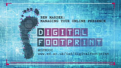 Thumbnail for entry Digital Footprint: Managing Your Online Presence (Dr Ben Marder)