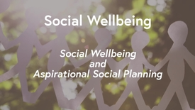 Thumbnail for entry Social Wellbeing MOOC WK2 - Social Wellbeing & Aspirational Social Planning