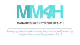 Thumbnail for entry SOMIL P3 - Managing Healthcare Markets via Social Insurance Contracting: insights from Indian Experiences – Film 3