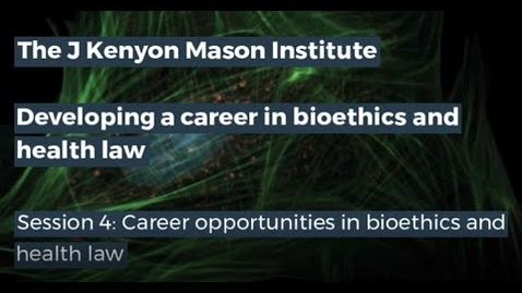 Thumbnail for entry J Kenyon Mason Institute – Developing a career in bioethics and health law - Session 4