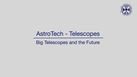 Thumbnail for entry AstroTech -  Telescopes - Big telescopes and the future
