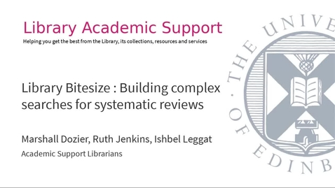 Thumbnail for entry Library Bitesize : Building complex searches for systematic reviews