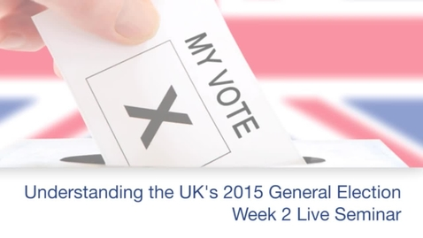Thumbnail for entry Understanding The General Election 2015 - Week Two Live Seminar