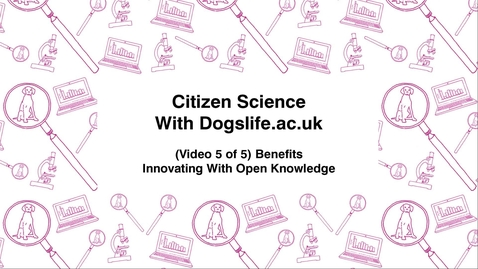 Thumbnail for entry Citizen Science With Dogslife.ac.uk, (Video 5 of 5) Benefits, Innovating With Open Knowledge