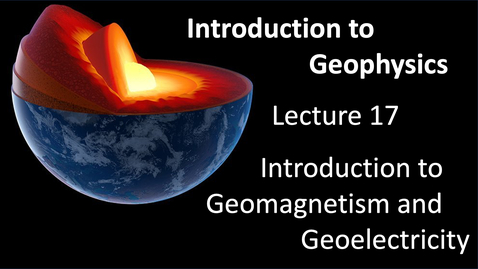 Thumbnail for entry  Introduction to Geomagnetism and Geoelectricity