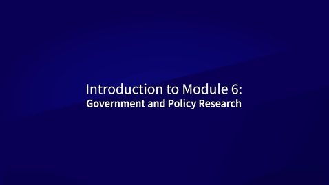 Thumbnail for entry Introduction to Module 6: Government and Policy Research