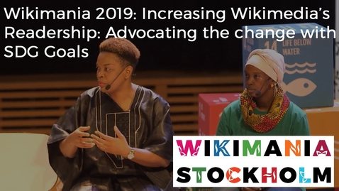 Thumbnail for entry Wikimania 2019: Increasing Wikimedia's Readership - Advocating the change with SDG Goals