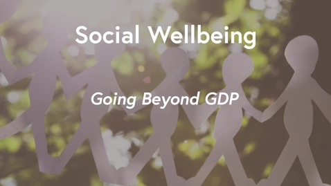 Thumbnail for entry Social Wellbeing MOOC WK1 - Going Beyond GDP