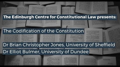 Thumbnail for entry The Codification of the Constitution - Brian Christopher Jones and Elliot Bulmer