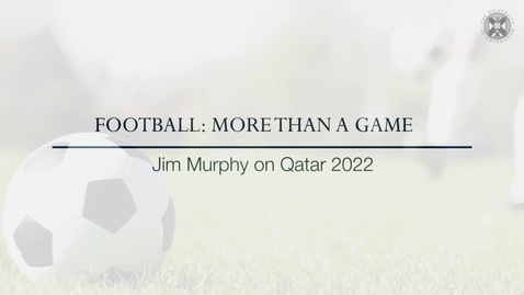 Thumbnail for entry Football: More than a game - Jim Murphy on Qatar 2022