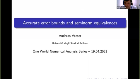 Thumbnail for entry 19 April 2021:  Andreas Veeser (Università degli Studi di Milano) - Accurate error bounds and equivalence of seminorms