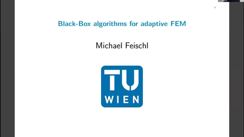 Thumbnail for entry Michael Feischl 8 February 2021 Black box algorithms for adaptive FEM