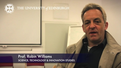 Thumbnail for entry Robin Williams -Science, Technology & Innovation Studies - Research In A Nutshell - School of Social and Political Science-19/07/2012