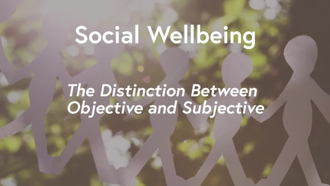 Thumbnail for entry Social Wellbeing MOOC WK1 - The Distinction Between Objective & Subjective