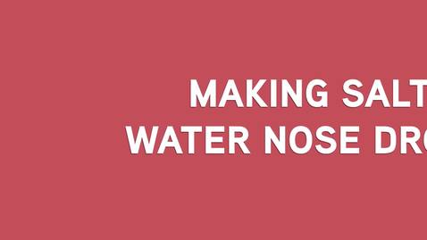 Thumbnail for entry Making Salt Water Nose Drops - Build 04