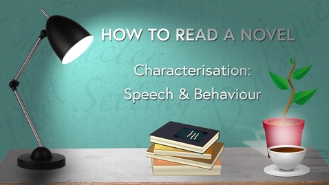 Thumbnail for entry How to Read a Novel Online MOOC Course: WK2 CHARACTERISATION - Speech and Behaviour