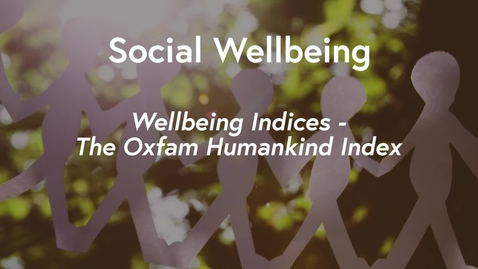 Thumbnail for entry Social Wellbeing MOOC WK1 - Wellbeing Indices: The Oxfam Humankind Index
