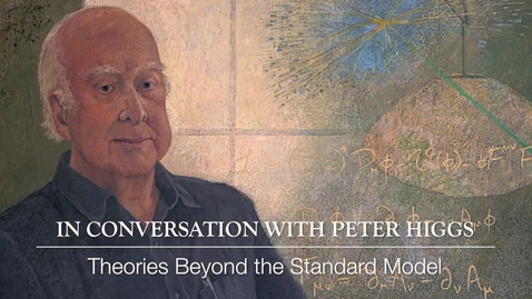 Thumbnail for entry Higgs Boson - In conversation with Peter Higgs - Theories beyond the standard model