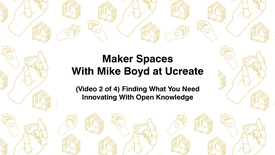 Thumbnail for entry Maker Spaces With Mike Boyd at Ucreate, (video 2 of 4) Finding What You Need, Innovating With Open Knowledge